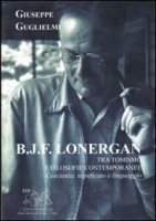 B.J.F. Lonergan tra tomismo e filosofie contemporanee - Guglielmi Giuseppe