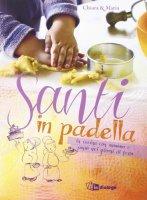 Santi in padella. In cucina con mamma e papà nei giorni di festa - Maria Malacrida, Chiara Serenthà