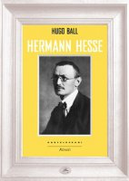 Hermann Hesse. - Hugo Ball