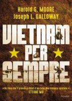 Vietnam per sempre - Moore Harold G., Galloway Joseph L.
