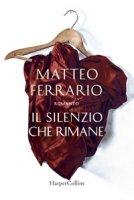 Il silenzio che rimane - Ferrario Matteo