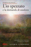 L'io spezzato e la domanda di assoluto. Volume 2: Novecento. (Il) - Roberto Filippetti