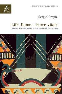 Copertina di 'Life-flame, force vitale. Danza e rito nell'opera di D.H. Lawrence e A. Artaud'