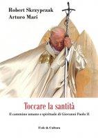 Toccare la santità - Robert Skrzypczak, Arturo Mari