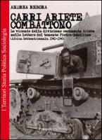 Carri Ariete combattono. Le vicende della divisione corazzata Ariete nelle lettere del tenente Pietro Ostellino. Africa settentrionale 1941-1943 - Rebora Andrea