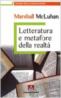 Letteratura e metafore della realtà - McLuhan Marshall