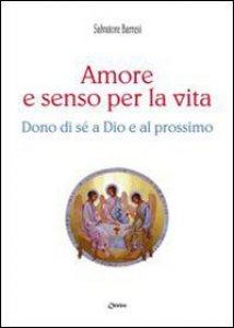 Copertina di 'Amore e senso per la vita. Dono di sé a Dio e al prossimo'