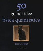 50 grandi idee. Fisica quantistica