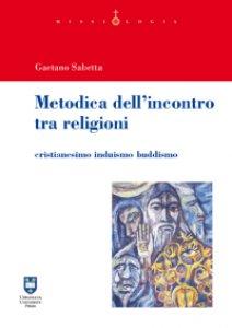 Copertina di 'Metodica dell'incontro tra religioni. Cristianesimo induismo buddismo'