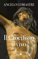 Il crocifisso è vivo - Angelo Comastri