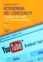 Economia dei contenuti. L'industria dei media e la rivoluzione digitale - Augusto Preta