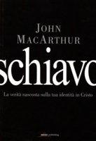 Schiavo. La verità nascosta sulla tua identità in Cristo - John MacArthur