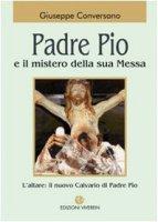 Padre Pio e il mistero della sua Messa - Conversano Giuseppe