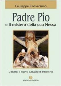 Copertina di 'Padre Pio e il mistero della sua Messa'