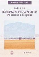 Il miraggio del conflitto tra scienza e religione - Jaki Stanley L.
