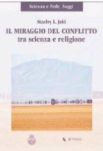 Copertina di 'Il miraggio del conflitto tra scienza e religione'