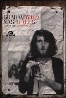 Wild tales. La mia vita rock'n'roll - Nash Graham