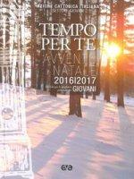 Tempo per te. Avvento-Natale 2016/2017 Giovani - Azione Cattolica Italiana. Settore Giovani