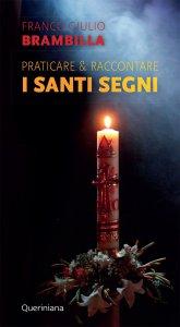 Copertina di 'Praticare e raccontare i santi segni'