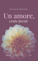 Un amore, cento poesie - Mauro Nicolò