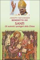 Santi. Gli autentici apologeti della Chiesa - Ratzinger J.