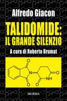 Talidomide: il grande silenzio - Giacon Alfredo
