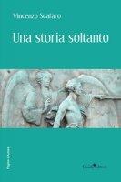 Una storia soltanto - Scafaro Vincenzo