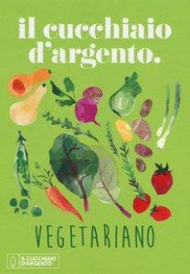 Copertina di 'Il Cucchiaio d'Argento vegetariano. Ediz. a colori'