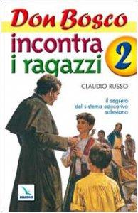 Copertina di 'Don Bosco incontra i ragazzi. Vol. 2: Il segreto del sistema educativo salesiano'