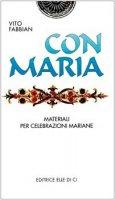 Con Maria. Materiale per celebrazioni mariane - Fabbian Vito