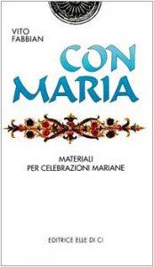 Copertina di 'Con Maria. Materiale per celebrazioni mariane'