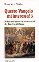 Questo vangelo mi interessa! / Riflessioni sui brani domenicali del Vangelo di Marco - Sigalini Domenico