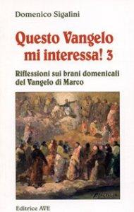 Copertina di 'Questo vangelo mi interessa! / Riflessioni sui brani domenicali del Vangelo di Marco'