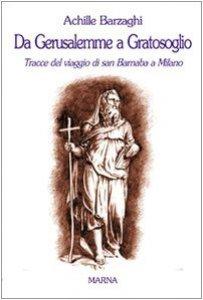 Copertina di 'Da Gerusalemme a Gratosoglio. Tracce del viaggio di san Barnaba a Milano'