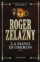 La mano di Oberon. Le cronache di Ambra - Zelazny Roger