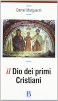 Il Dio dei primi cristiani - Marguerat Daniel