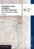 Proprietà e spazi monastici tra VIII e XIII secolo. Il caso di Ravenna e Classe - Bondi Mila