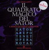 Il quadrato magico del Sator. Il segreto dei maestri costruttori - Lopardi M. Grazia