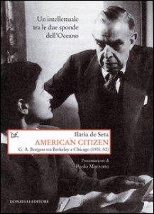 Copertina di 'American citizen. G. A. Borgese tra Berkeley e Chicago (1931-52)'