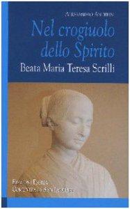 Copertina di 'Nel crogiuolo dello Spirito. Beata Maria Teresa Scrilli'