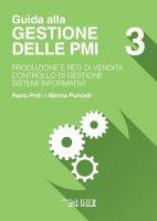 Gestione delle PMI 3 - PRODUZIONE E RETI DI VENDITA - CONTROLLO DI GESTIONE  - SISTEMI INFORMATIVI - Paolo Preti,  Marina Puricelli