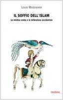 Il soffio dell'Islam. La mistica araba e la letteratura occidentale - Massignon Louis