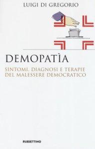 Copertina di 'Demopatia. Sintomi, diagnosi e terapie del malessere democratico'