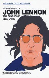 Copertina di 'La filosofia di John Lennon. Rock e rivoluzione dello spirito'