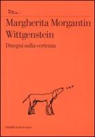 Wittgenstein. Disegni sulla certezza - Morgantin Margherita