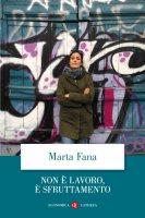 Non è lavoro, è sfruttamento - Marta Fana