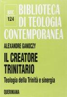 Il creatore trinitario. Teologia della Trinità e sinergia (BTC 124) - Ganoczy Alexandre