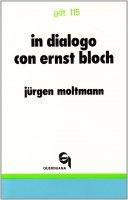 In dialogo con Ernst Bloch (gdt 115) - Moltmann Jürgen