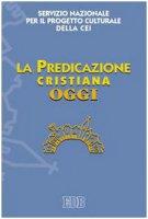 La predicazione cristiana oggi - Servizio Nazionale per il Progetto Culturale della CEI