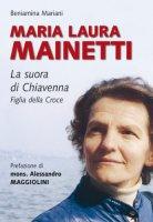 Maria Laura Mainetti. La suora di Chiavenna - Mariani Beniamina